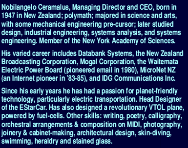 Nobilangelo Ceramalus, Managing Director & CEO of EStarFuture Corporation, born in New Zealand, polymath. Member of the New York Academy of Sciences. VTOL plane powered by fuel-cells. Passionate about planet-friendly technology, electric transportation.