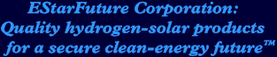 EStarFuture Corporation: Quality hydrogen-solar products for a secure clean-energy future (TM). Click for more details of the company.